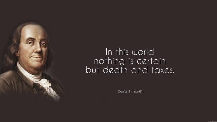 benjamin_franklin_quote_in_this_world_nothing_is_certain_but_death_and_taxes_5657